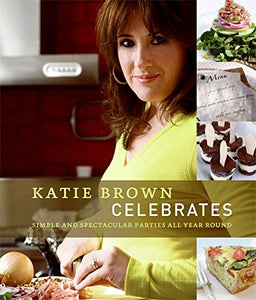 Katie Brown Celebrates: Simple And Spectacular Parties All Year Round