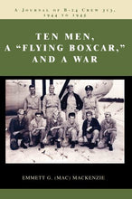 Load image into Gallery viewer, Ten Men, A Flying Boxcar, And A War: A Journal Of B-24 Crew 313, 1944 To 1945