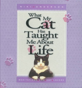 What My Cat Has Taught Me About Life: Meditations For Cat Lovers