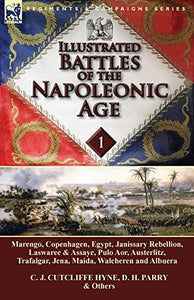 Illustrated Battles Of The Napoleonic Age-Volume 1: Marengo, Copenhagen, Egypt, Janissary Rebellion, Laswaree & Assaye, Pulo Aor, Austerlitz, Trafalgar, Jena, Maida, Walcheren And Albuera