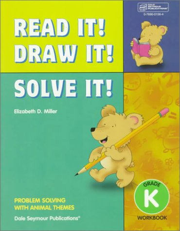 Read It! Draw It! Solve It!: Problem Solving With Animal Themes, Grade K Workbook