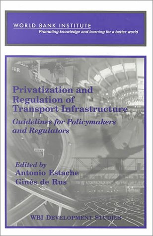 Privatization And Regulation Of Transport Infrastructure: Guidelines For Policymakers And Regulators (Wbi Development Studies)