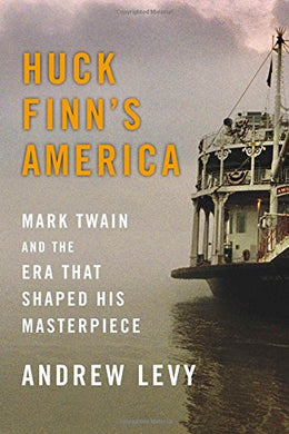 Huck Finn'S America: Mark Twain And The Era That Shaped His Masterpiece