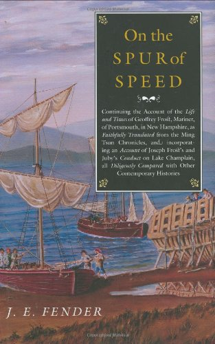On The Spur Of Speed: Continuing The Account Of The Life And Times Of Geoffrey Frost, Mariner, Of Portsmouth, In New Hampshire, As Faithfully ... (Hardscrabble Booksfiction Of New England)