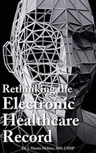 Load image into Gallery viewer, Rethinking The Electronic Healthcare Record: Why The Electronic Healthcare Record (Ehr) Failed So Hard, And How It Should Be Redesigned To Support Doc