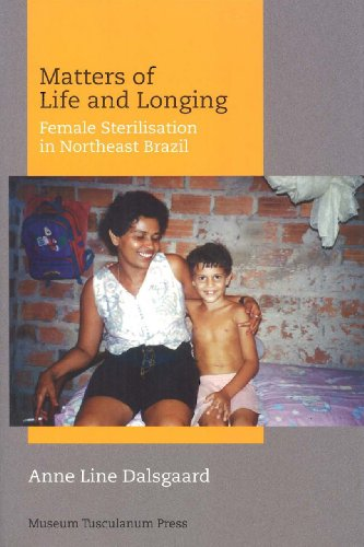 Matters Of Life And Longing: Female Sterilisation In Northeast Brazil (Critical Anthropology)