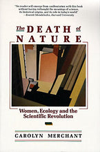 Load image into Gallery viewer, The Death Of Nature: Women, Ecology, And The Scientific Revolution