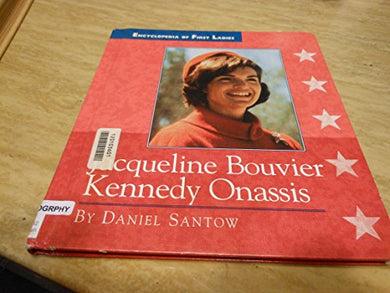 Jacqueline Bouvier Kennedy Onassis: 1929-1994 (Encyclopedia Of First Ladies)