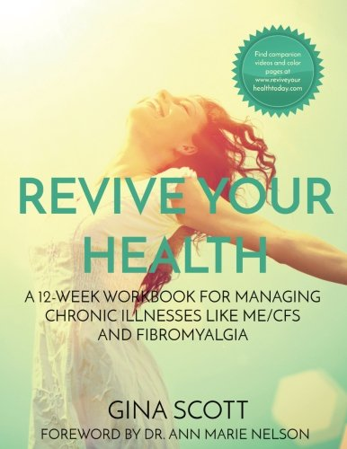 Revive Your Health: A 12-Week Workbook For Managing Chronic Illnesses Like Me/Cfs And Fibromyalgia