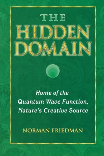 The Hidden Domain: Home Of The Quantum Wave Function, Nature'S Creative Source