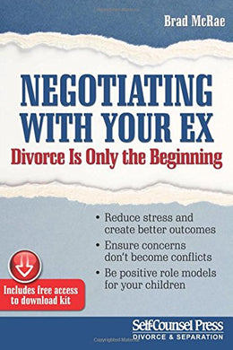 Negotiating With Your Ex: Divorce Is Only The Beginning (Reference Series)