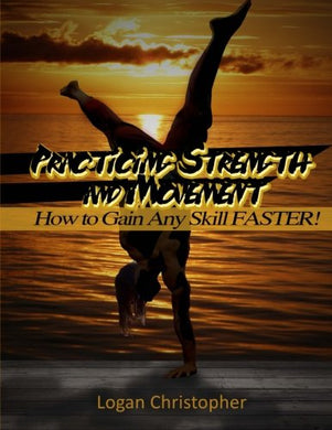 Practicing Strength And Movement: How To Gain Any Skill Faster!