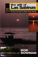 Load image into Gallery viewer, The Gift Of Las Sabinas: The History Of Teh Sabine River Authority 1949-1999