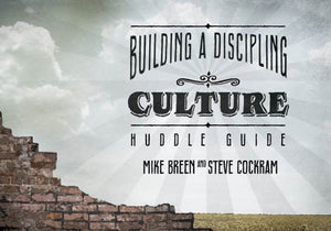 Building A Discipling Culture Huddle Guide