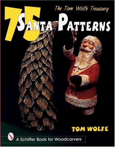 The Tom Wolfe Treasury: 75 Santa Patterns (A Schiffer Book For Woodcarvers)