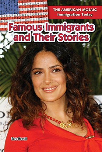 Famous Immigrants And Their Stories (American Mosaic: Immigration Today)