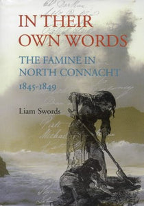 In Their Own Words: The Famine In North Connacht 1845-1849