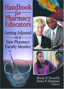 Handbook For Pharmacy Educators: Getting Adjusted As A New Pharmacy Faculty Member