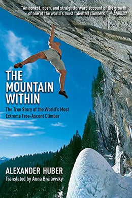 The Mountain Within: The True Story Of The Worlds Most Extreme Free-Ascent Climber