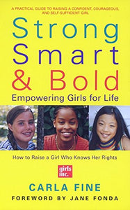 Strong, Smart, And Bold: Empowering Girls For Life (Foreword By Jane Fonda)