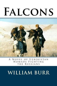 Falcons: A Novel Of Uzbekistan Nomads Fighting The Russians