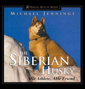 The Siberian Husky: Able Athlete, Able Friend (Howell'S Best Of Bre)