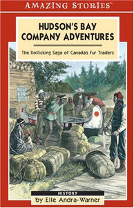 Hudson'S Bay Company Adventures: The Rollicking Saga Of Canada'S Fur Traders (Amazing Stories)