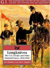 Load image into Gallery viewer, Longknives: The U.S. Cavalry And Other Mounted Forces, 1845-1942 (G.I. Series)