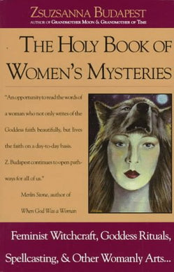 The Holy Book Of Women'S Mysteries: Feminist Witchcraft, Goddess Rituals, Spellcasting And Other Womanly Arts ... Complete In One Volume