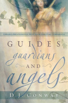Guides, Guardians And Angels: Enhance Relationships With Your Spiritual Companions