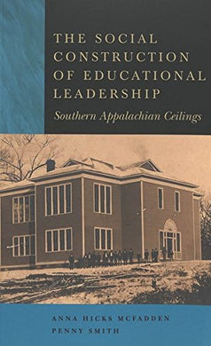 The Social Construction Of Educational Leadership: Southern Appalachian Ceilings (Counterpoints)