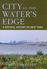 Load image into Gallery viewer, City At The Water'S Edge: A Natural History Of New York