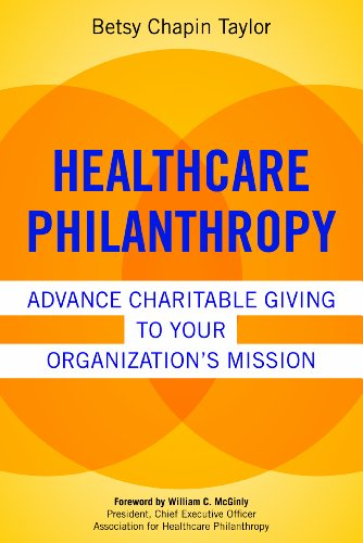 Healthcare Philanthropy: Advance Charitable Giving To Your Organization'S Mission (Ache Management Series)