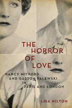 Load image into Gallery viewer, The Horror Of Love: Nancy Mitford And Gaston Palewski In Paris And London