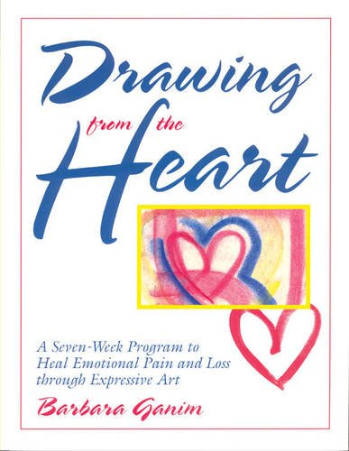 Drawing From The Heart: A Seven-Week Program To Heal Emotional Pain And Loss Through Expressive Art