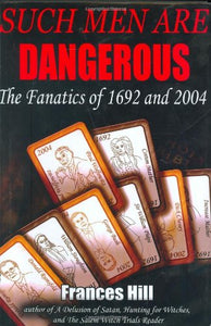 Such Men Are Dangerous: The Fanatics Of 1692 And 2004