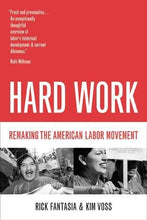 Load image into Gallery viewer, Hard Work: Remaking The American Labor Movement
