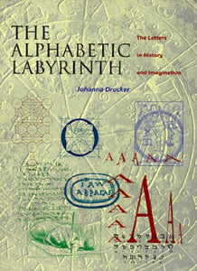 Alphabetic Labyrinth: The Letters In History And Imagination