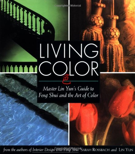 Living Color: Master Lin Yuns Guide To Feng Shui And The Art Of Color