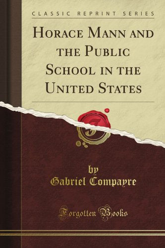 Horace Mann: And The Public School In The United States (Classic Reprint)
