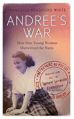 Andre'S War: How One Young Woman Outwitted The Nazis
