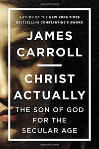 Christ Actually: The Son Of God For The Secular Age