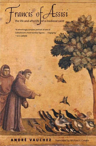 Francis Of Assisi: The Life And Afterlife Of A Medieval Saint