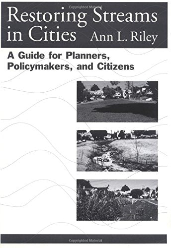 Restoring Streams In Cities: A Guide For Planners, Policymakers, And Citizens