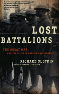Lost Battalions: The Great War And The Crisis Of American Nationality