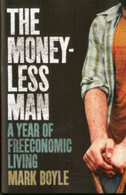Load image into Gallery viewer, The Moneyless Man: A Year Of Freeconomic Living