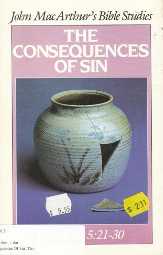 The Consequences Of Sin (John Macarthur'S Bible Studies)