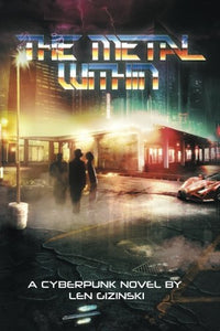 The Metal Within: A Cyberpunk Novel