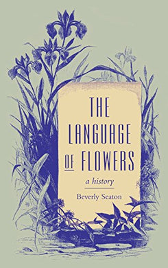 The Language Of Flowers: A History (Victorian Literature And Culture)