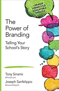 The Power Of Branding: Telling Your School?S Story (Corwin Connected Educators Series)